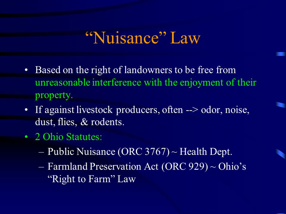 Nuisance Law Based on the right of landowners to be free from unreasonable interference with the enjoyment of their property.