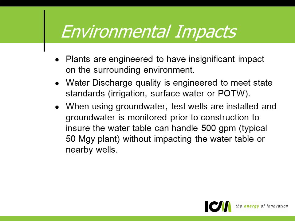 Environmental Impacts ● Plants are engineered to have insignificant impact on the surrounding environment.