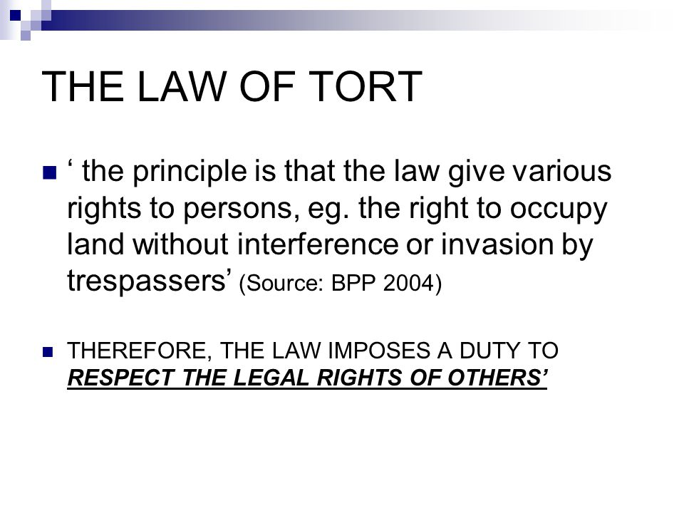 THE LAW OF TORT ' the principle is that the law give various rights to persons, eg.