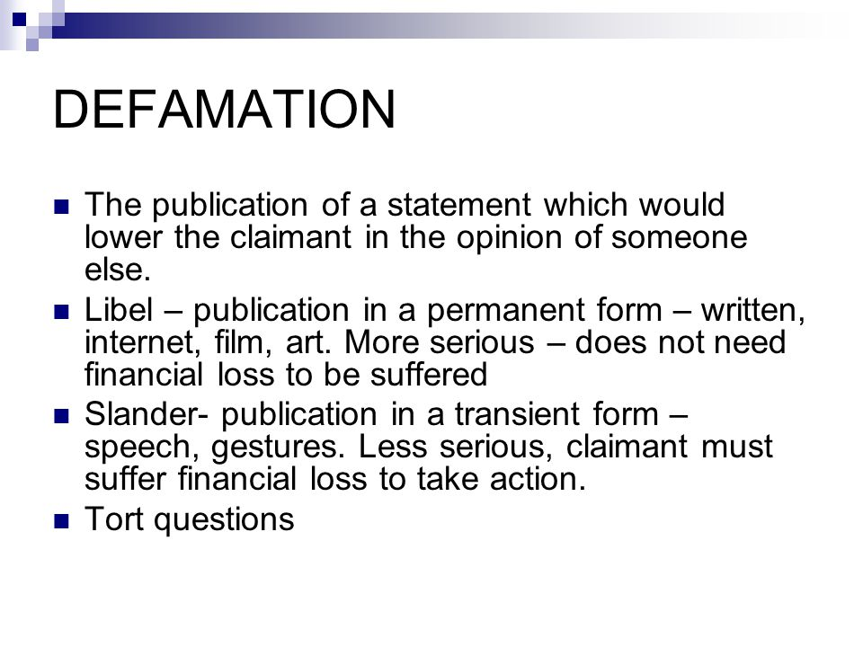DEFAMATION The publication of a statement which would lower the claimant in the opinion of someone else. Libel – publication in a permanent form – wri