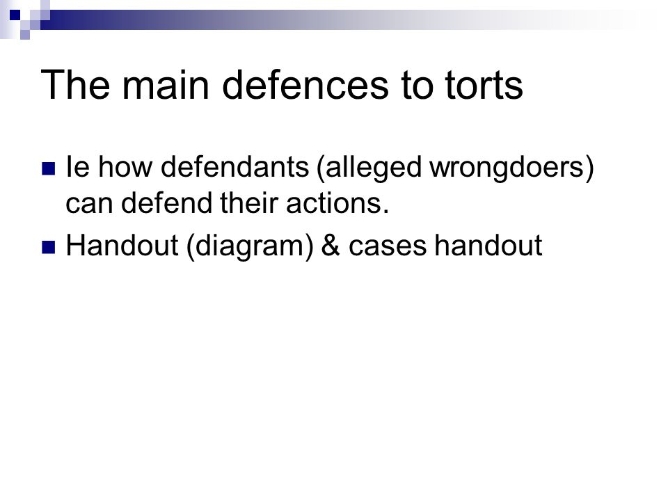 The main defences to torts Ie how defendants (alleged wrongdoers) can defend their actions.