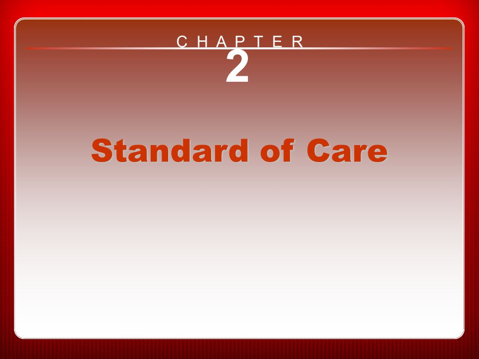 Chapter 2 Standard of Care 2 Standard of Care C H A P T E R