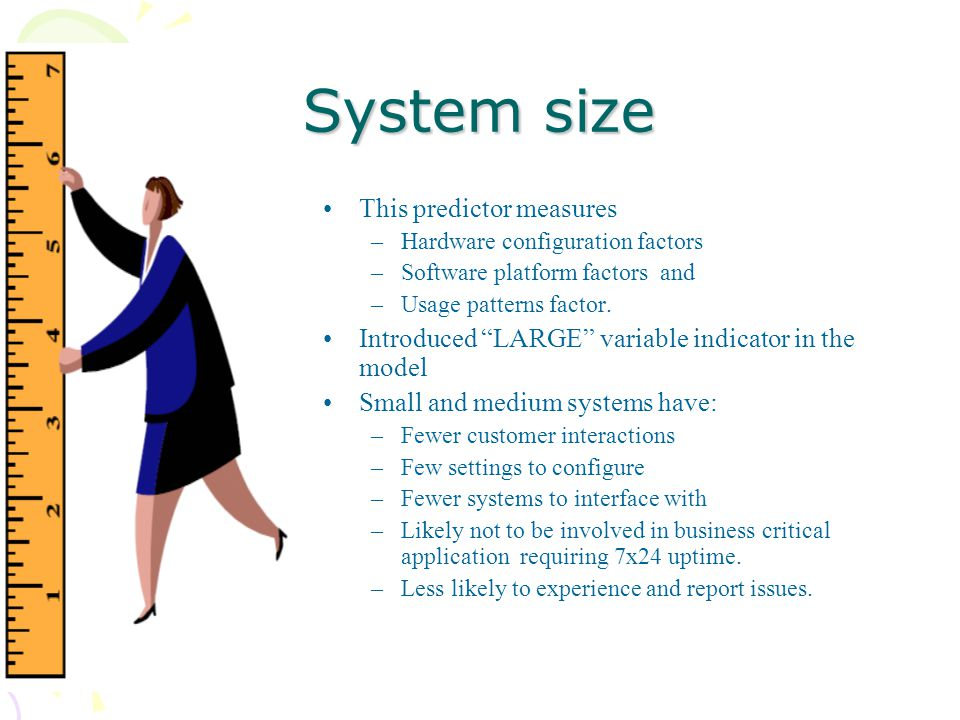 System size This predictor measures –Hardware configuration factors –Software platform factors and –Usage patterns factor.