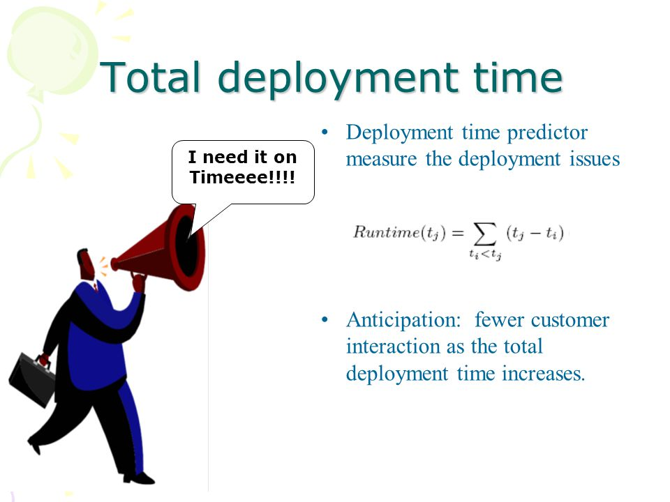 Total deployment time Deployment time predictor measure the deployment issues Anticipation: fewer customer interaction as the total deployment time increases.