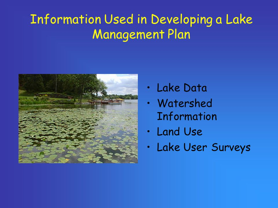 Information Used in Developing a Lake Management Plan Lake Data Watershed Information Land Use Lake User Surveys