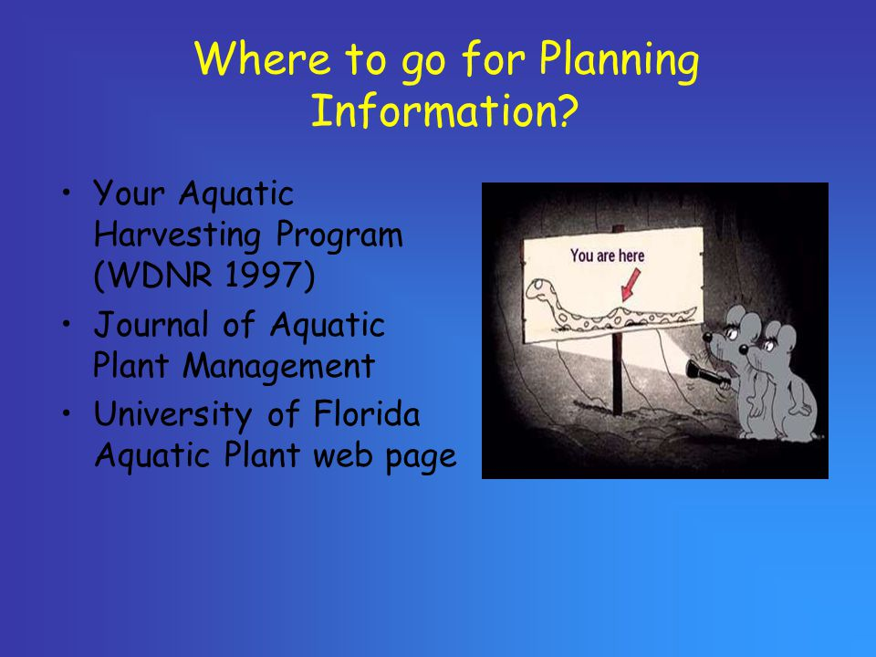 Where to go for Planning Information? Your Aquatic Harvesting Program (WDNR 1997) Journal of Aquatic Plant Management University of Florida Aquatic Pl