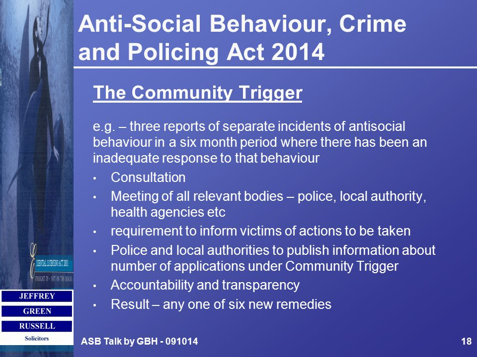 Anti-Social Behaviour, Crime and Policing Act 2014 The Community Trigger e.g.