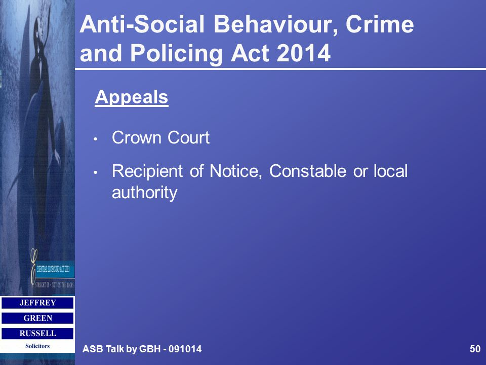 Anti-Social Behaviour, Crime and Policing Act 2014 Crown Court Recipient of Notice, Constable or local authority ASB Talk by GBH - 09101450 Appeals