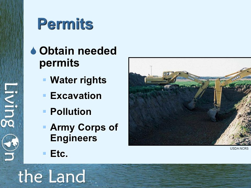 Permits  Obtain needed permits  Water rights  Excavation  Pollution  Army Corps of Engineers  Etc.