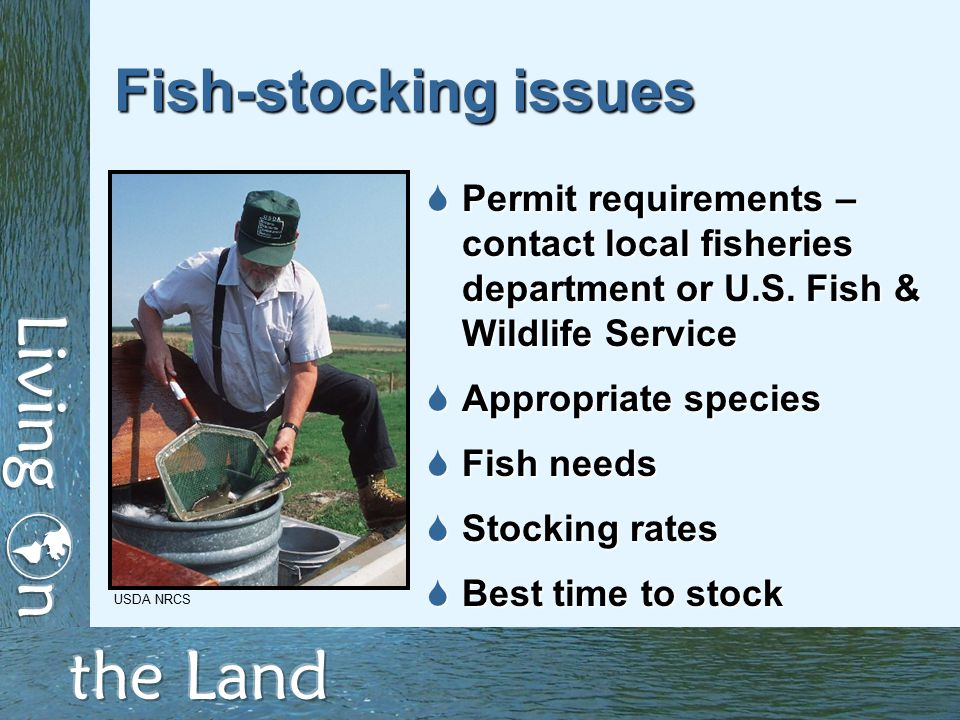 Fish-stocking issues  Permit requirements – contact local fisheries department or U.S.