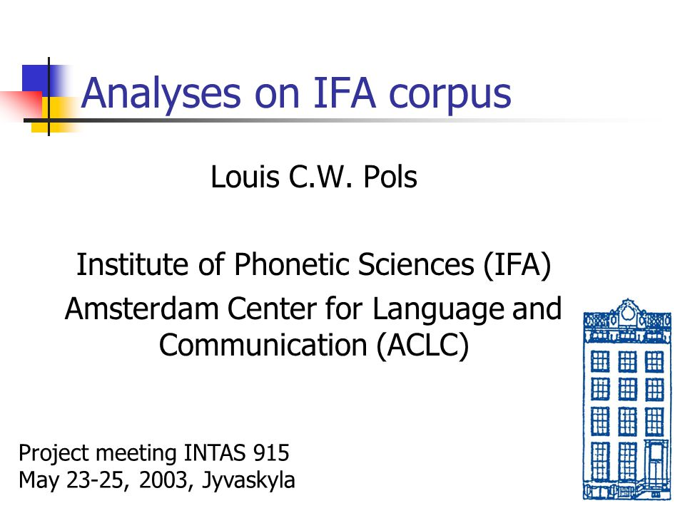 Analyses on IFA corpus Louis C.W. Pols Institute of Phonetic Sciences (IFA) Amsterdam Center for Language and Communication (ACLC) Project meeting INT