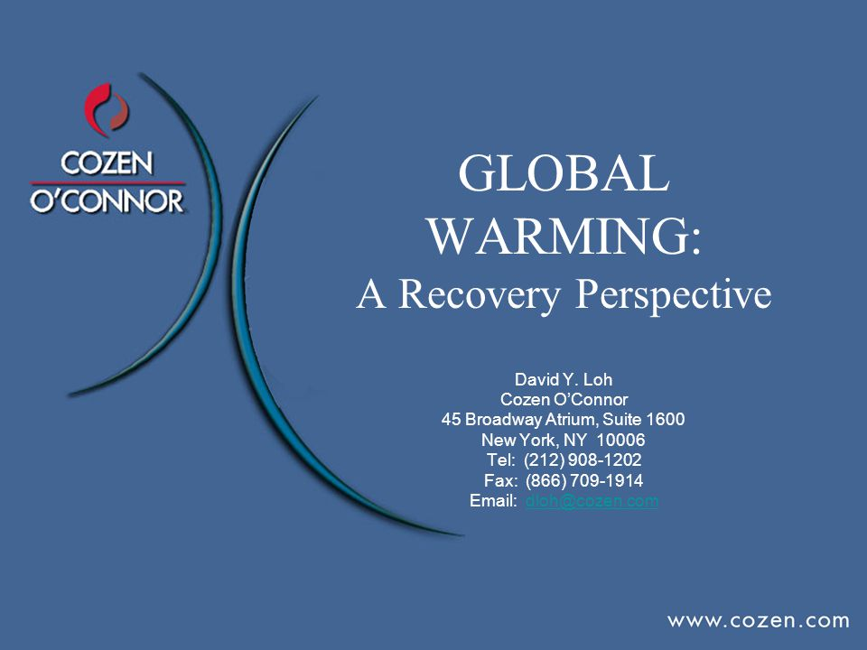GLOBAL WARMING: A Recovery Perspective David Y. Loh Cozen O'Connor 45 Broadway Atrium, Suite 1600 New York, NY 10006 Tel: (212) 908-1202 Fax: (866) 70