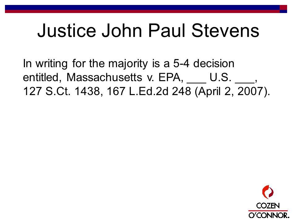 Justice John Paul Stevens In writing for the majority is a 5-4 decision entitled, Massachusetts v.