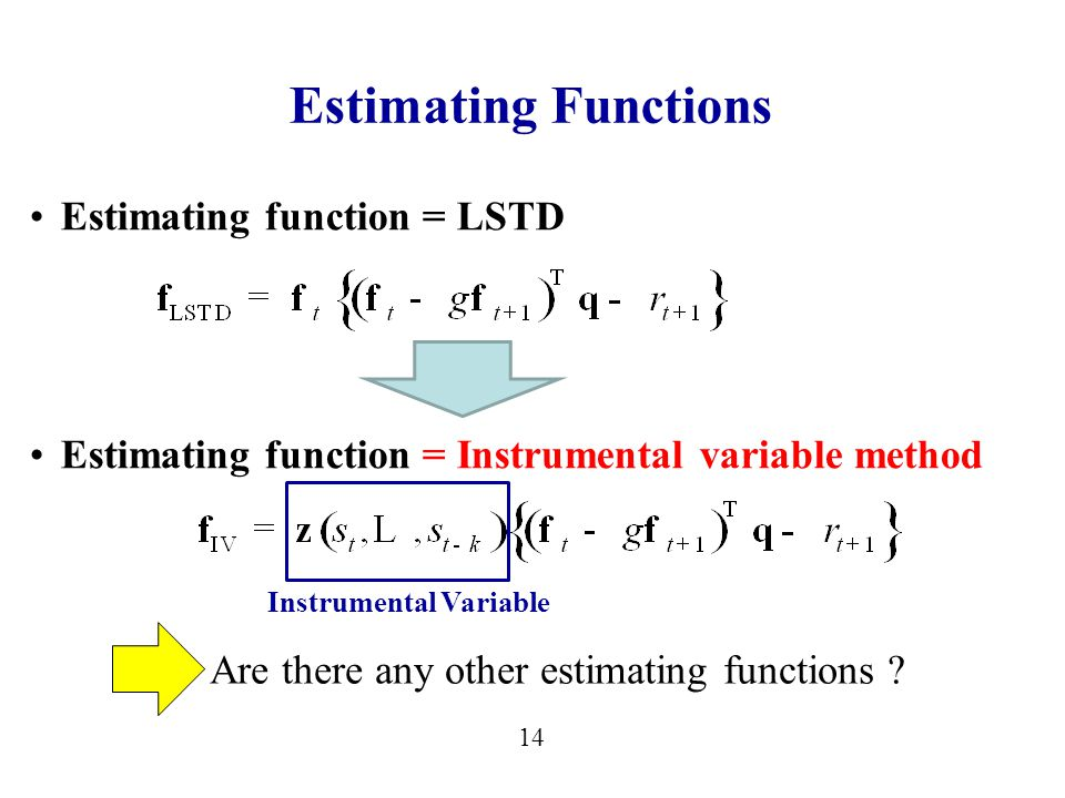 14 Estimating Functions Estimating function = LSTD Estimating function = Instrumental variable method Are there any other estimating functions .