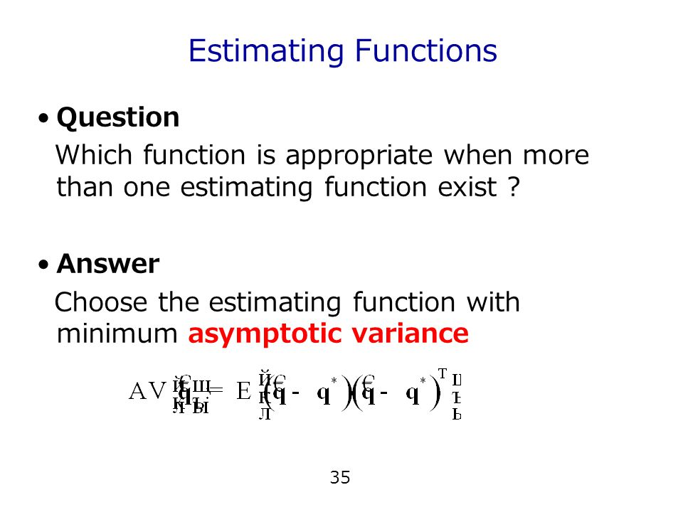 35 Estimating Functions Question Which function is appropriate when more than one estimating function exist .