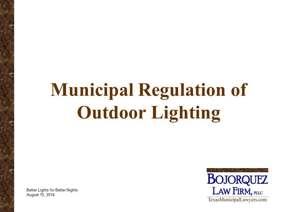 Municipal Regulation of Outdoor Lighting Better Lights for Better Nights August 15, 2014