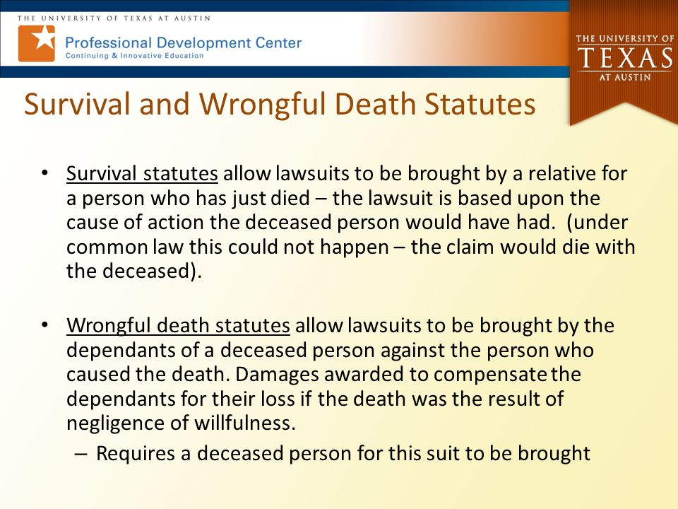 Survival and Wrongful Death Statutes Survival statutes allow lawsuits to be brought by a relative for a person who has just died – the lawsuit is base