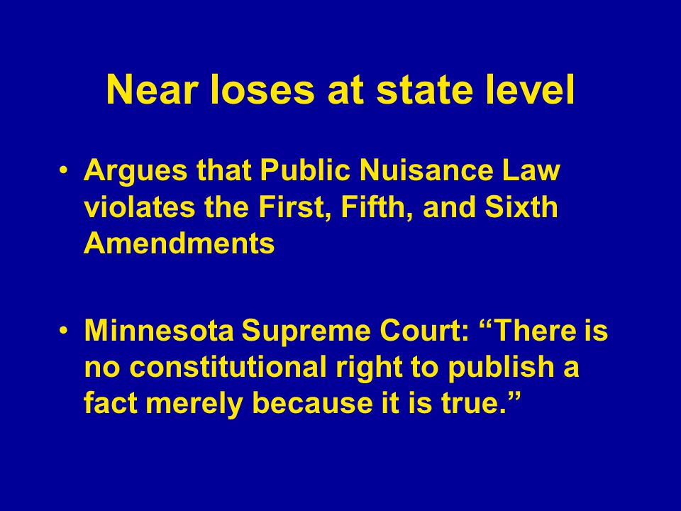 "Near loses at state level Argues that Public Nuisance Law violates the First, Fifth, and Sixth Amendments Minnesota Supreme Court: ""There is no consti"