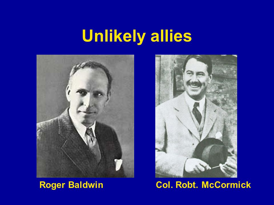 Unlikely allies Roger BaldwinCol. Robt. McCormick