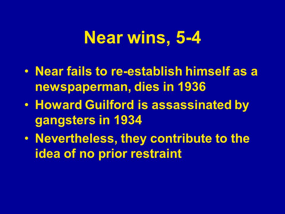Near wins, 5-4 Near fails to re-establish himself as a newspaperman, dies in 1936 Howard Guilford is assassinated by gangsters in 1934 Nevertheless, t