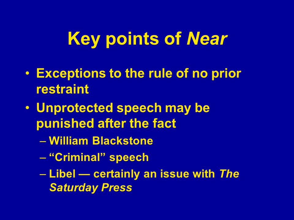 "Key points of Near Exceptions to the rule of no prior restraint Unprotected speech may be punished after the fact –William Blackstone –""Criminal"" spee"