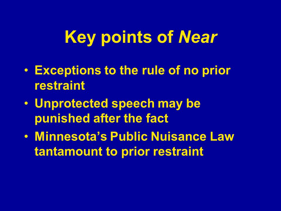 Key points of Near Exceptions to the rule of no prior restraint Unprotected speech may be punished after the fact Minnesota's Public Nuisance Law tant