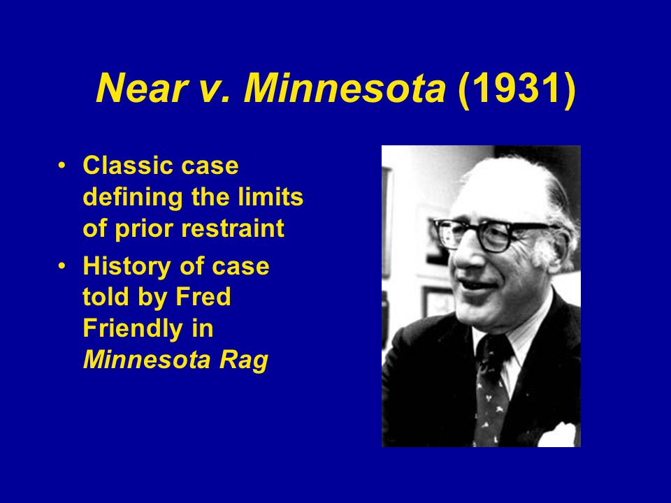 Near v. Minnesota (1931) Classic case defining the limits of prior restraint History of case told by Fred Friendly in Minnesota Rag