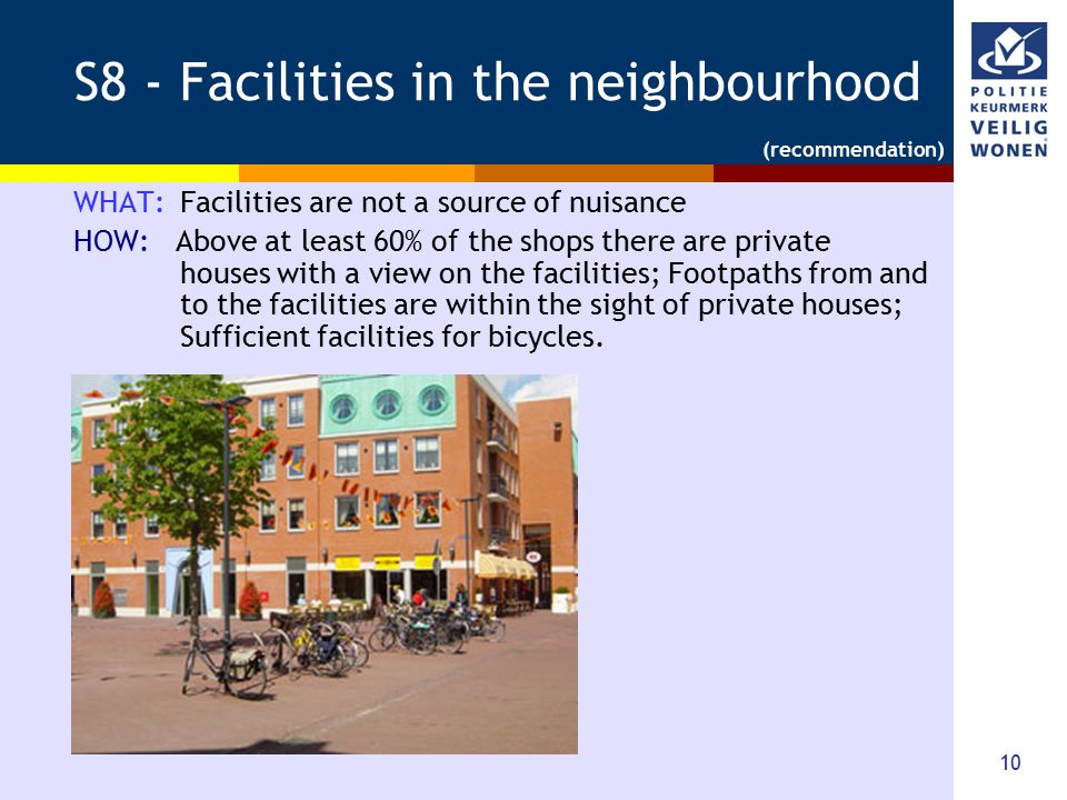 10 S8 - Facilities in the neighbourhood WHAT: Facilities are not a source of nuisance HOW: Above at least 60% of the shops there are private houses wi