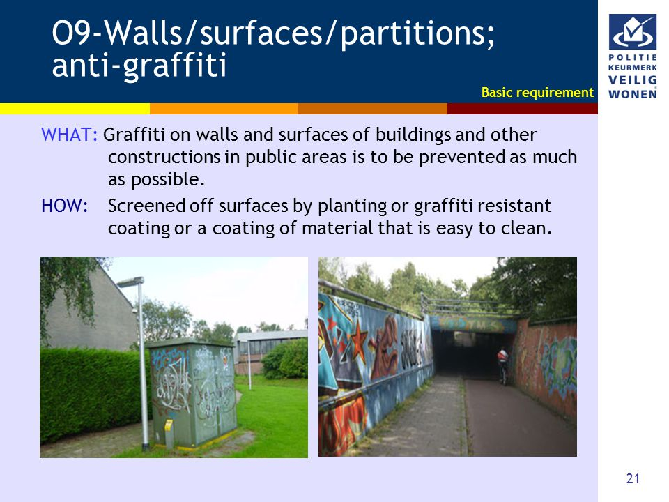 21 O9-Walls/surfaces/partitions; anti-graffiti WHAT: Graffiti on walls and surfaces of buildings and other constructions in public areas is to be prev