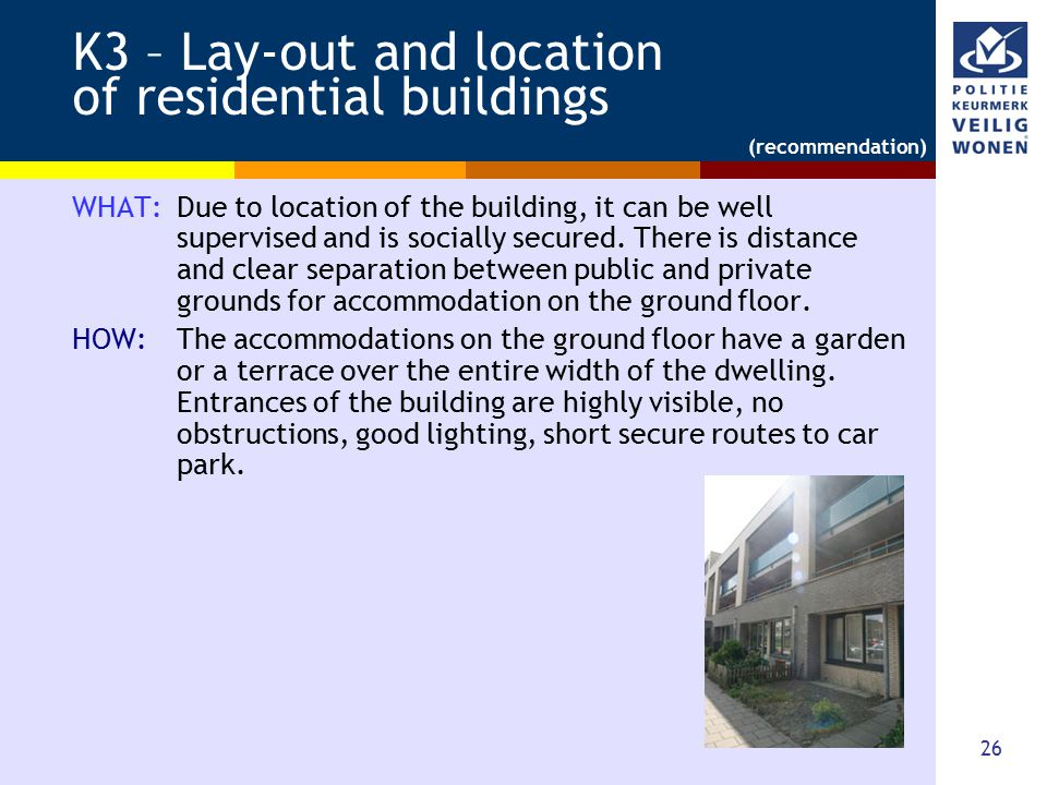 26 K3 – Lay-out and location of residential buildings WHAT: Due to location of the building, it can be well supervised and is socially secured. There