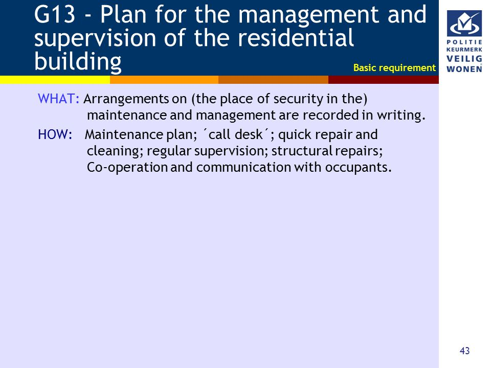 43 G13 - Plan for the management and supervision of the residential building WHAT: Arrangements on (the place of security in the) maintenance and mana