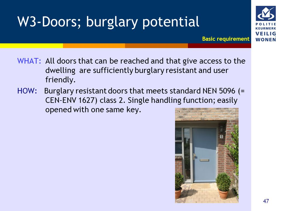 47 W3-Doors; burglary potential WHAT: All doors that can be reached and that give access to the dwelling are sufficiently burglary resistant and user