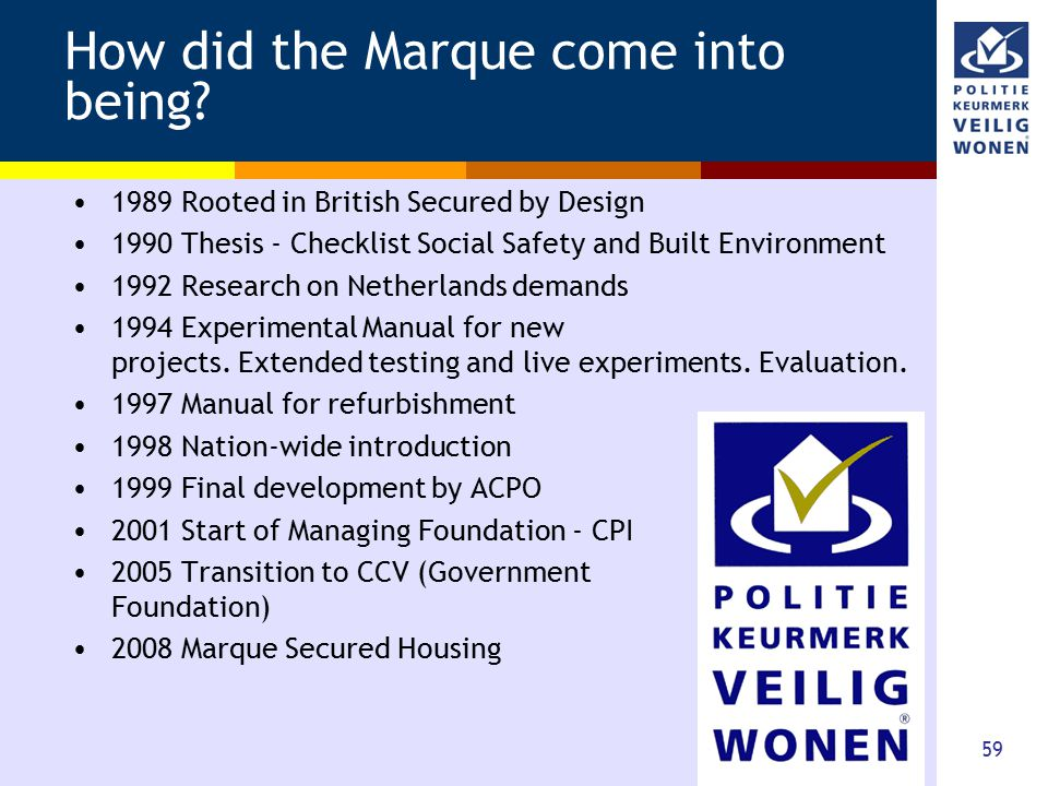 59 How did the Marque come into being? 1989 Rooted in British Secured by Design 1990 Thesis - Checklist Social Safety and Built Environment 1992 Resea