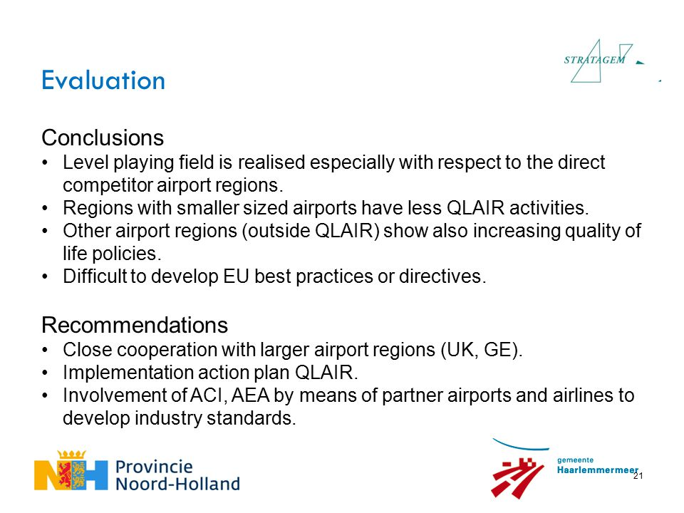 21 Conclusions Level playing field is realised especially with respect to the direct competitor airport regions. Regions with smaller sized airports h