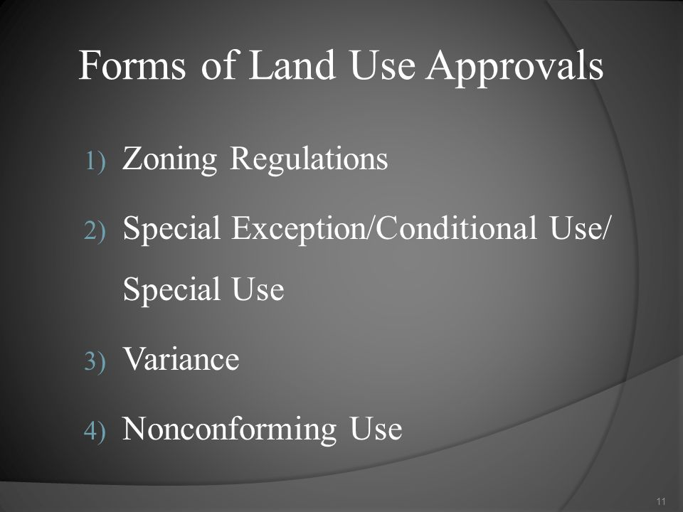 Forms of Land Use Approvals 1) Zoning Regulations 2) Special Exception/Conditional Use/ Special Use 3) Variance 4) Nonconforming Use 11