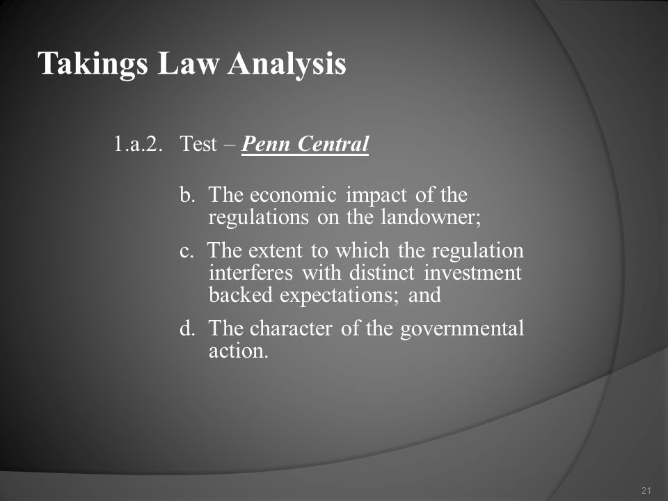 1.a.2.Test – Penn Central b. The economic impact of the regulations on the landowner; c.