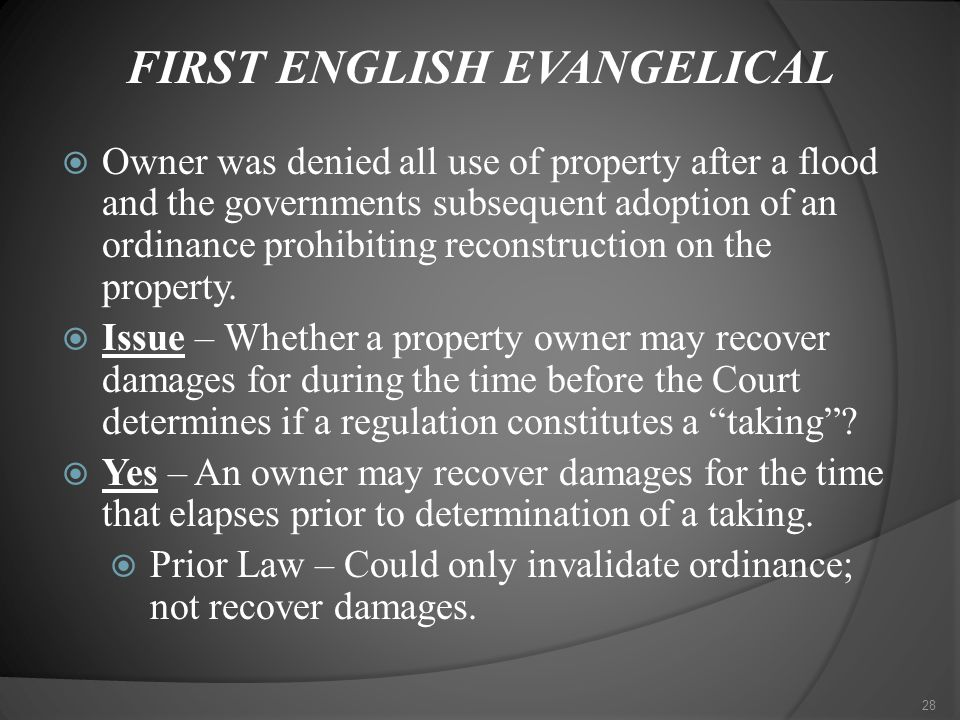 28 FIRST ENGLISH EVANGELICAL  Owner was denied all use of property after a flood and the governments subsequent adoption of an ordinance prohibiting reconstruction on the property.