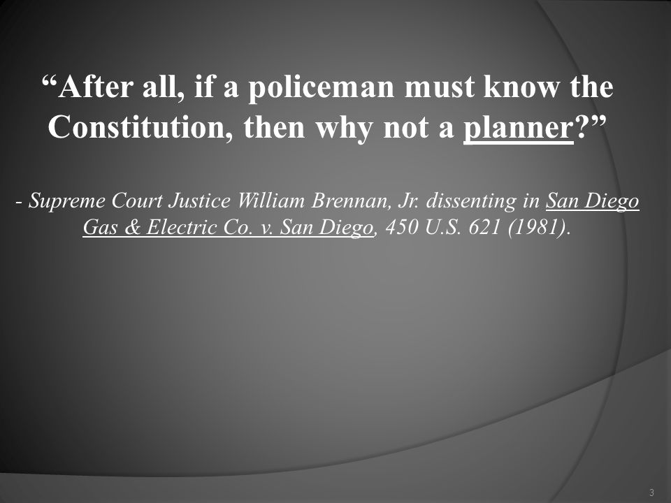 After all, if a policeman must know the Constitution, then why not a planner - Supreme Court Justice William Brennan, Jr.