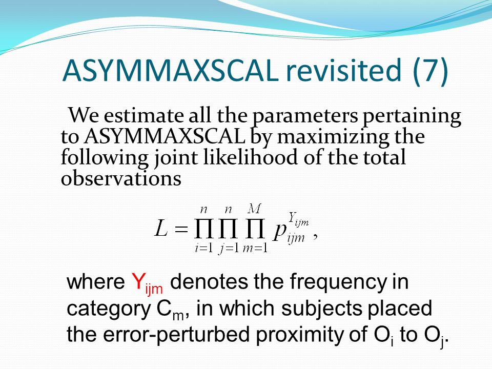 ASYMMAXSCAL revisited (7) We estimate all the parameters pertaining to ASYMMAXSCAL by maximizing the following joint likelihood of the total observati