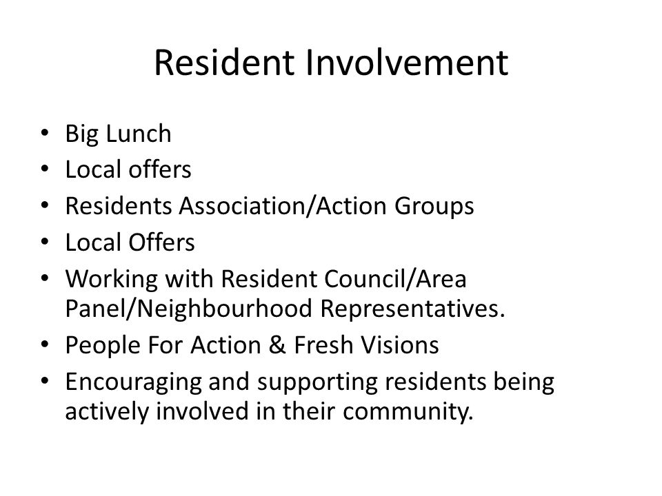 Resident Involvement Big Lunch Local offers Residents Association/Action Groups Local Offers Working with Resident Council/Area Panel/Neighbourhood Representatives.