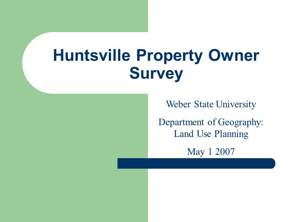 Huntsville Property Owner Survey Weber State University Department of Geography: Land Use Planning May 1 2007
