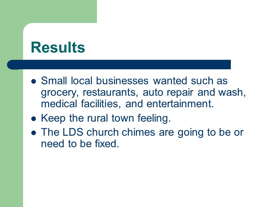 Results Small local businesses wanted such as grocery, restaurants, auto repair and wash, medical facilities, and entertainment.