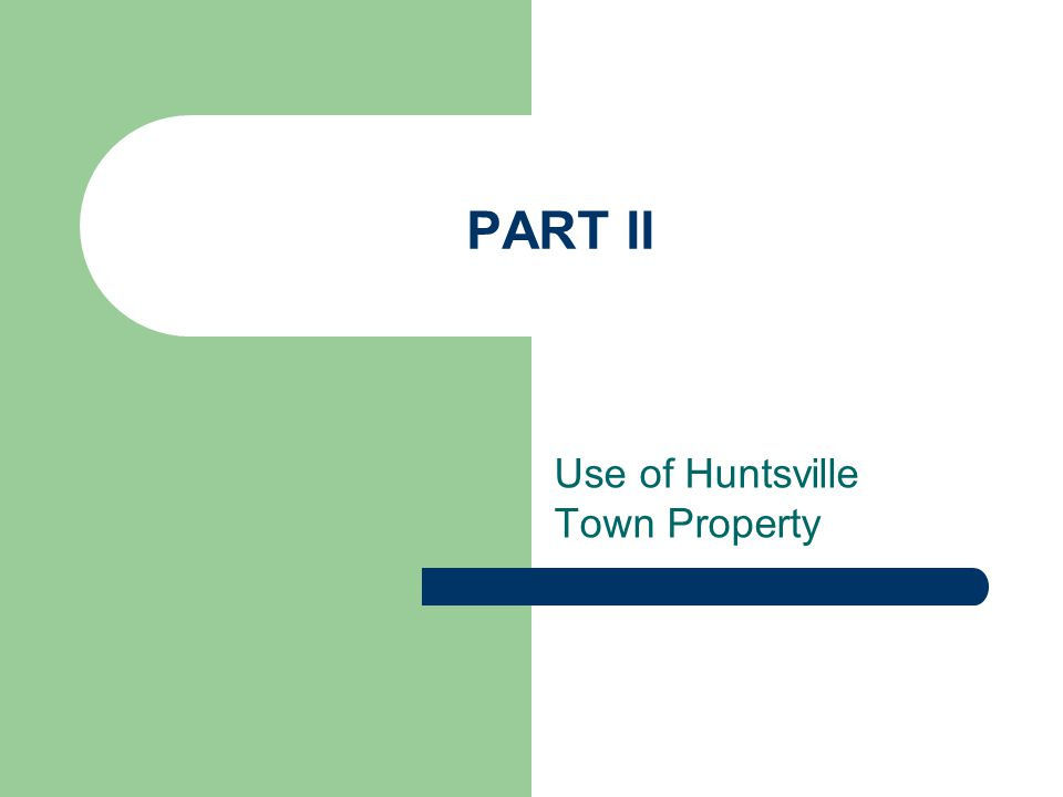 PART II Use of Huntsville Town Property
