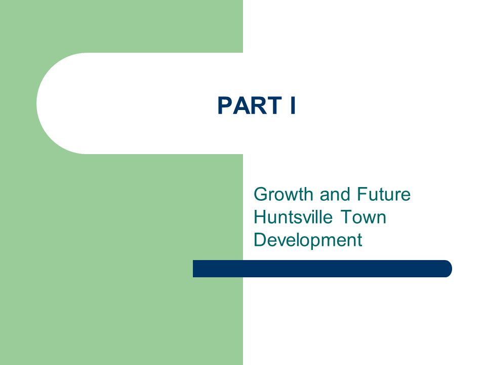 PART I Growth and Future Huntsville Town Development