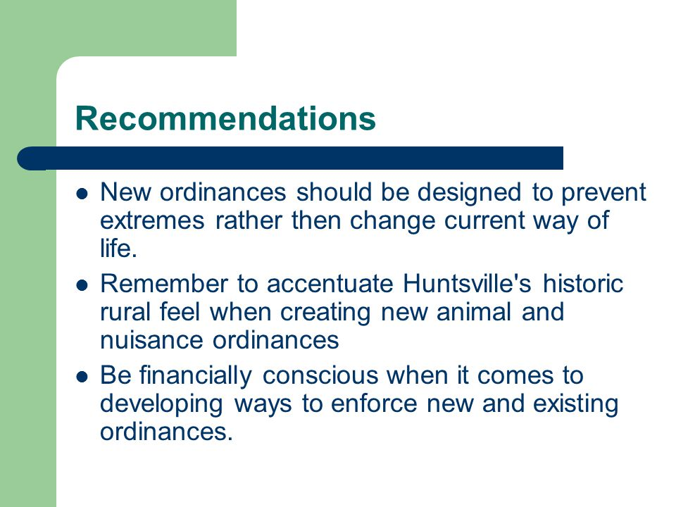 Recommendations New ordinances should be designed to prevent extremes rather then change current way of life.
