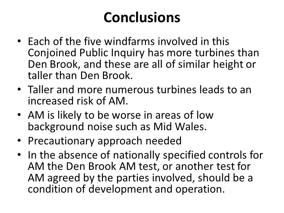 Conclusions Each of the five windfarms involved in this Conjoined Public Inquiry has more turbines than Den Brook, and these are all of similar height or taller than Den Brook.