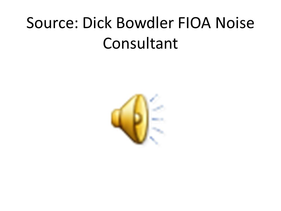 Source: Dick Bowdler FIOA Noise Consultant