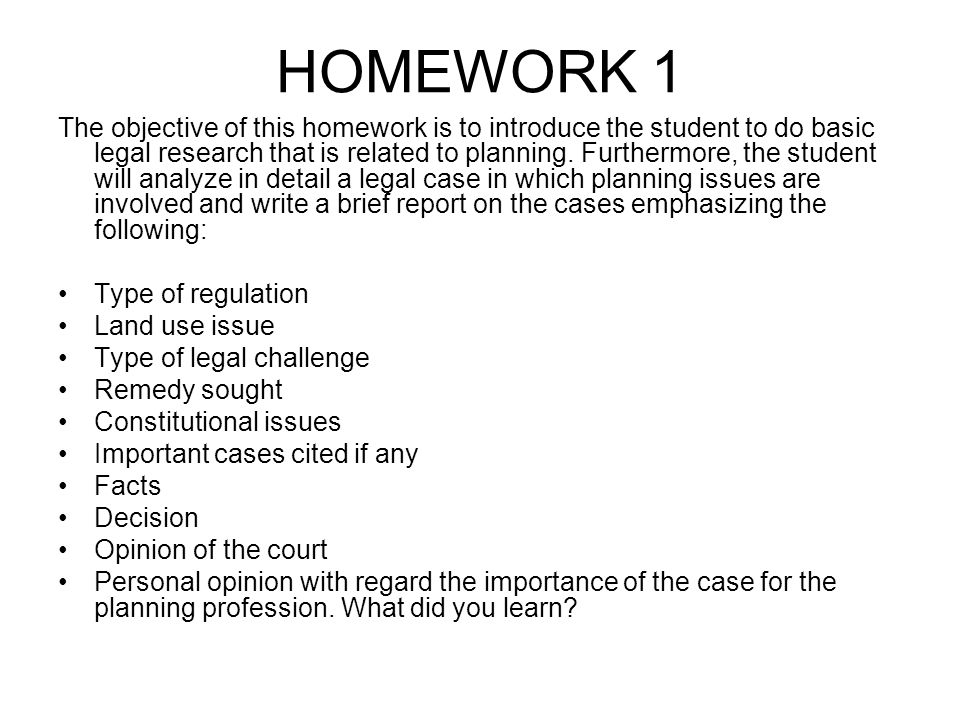 HOMEWORK 1 The objective of this homework is to introduce the student to do basic legal research that is related to planning.