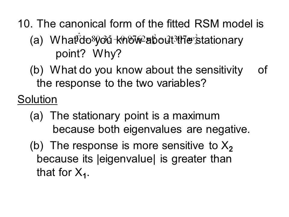 10.The canonical form of the fitted RSM model is (a) What do you know about the stationary point.