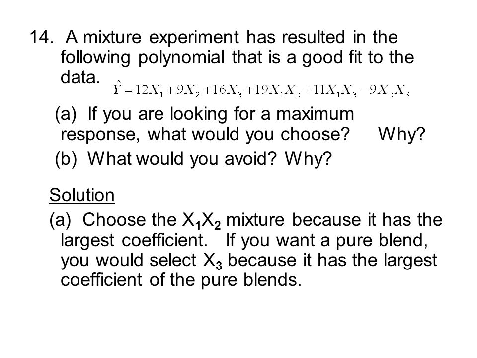 14. A mixture experiment has resulted in the following polynomial that is a good fit to the data.